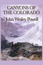 Canyons of the Colorado ebook by John Wesley Powell