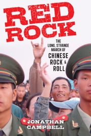 Red Rock - The Long, Strange March of Chinese Rock & Roll ebook by Jonathan Campbell