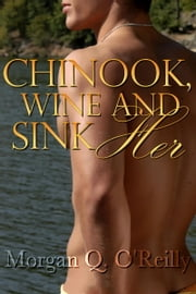 Chinook, Wine and Sink Her ebook by Morgan O'Reilly