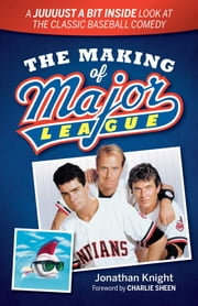 The Making of Major League - A Juuuust a Bit Inside Look at the Classic Baseball Comedy ebook by Jonathan Knight,Charlie Sheen