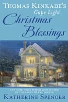 Thomas Kinkade's Cape Light: Christmas Blessings ebook by Katherine Spencer