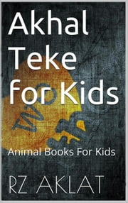 Akhal Teke for Kids ebook by RZ Aklat