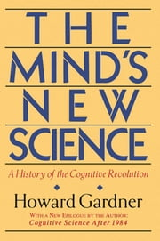 The Mind's New Science - A History Of The Cognitive Revolution ebook by Howard E. Gardner