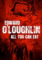 All You Can Eat ebook by Ed O'Loughlin