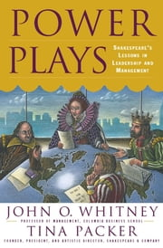 Power Plays - Shakespeare's Lessons in Leadership and Management ebook by John O. Whitney,Tina Packer