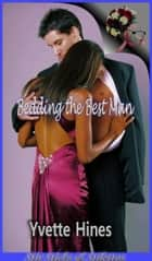 Bedding the Best Man ebook by Yvette Hines