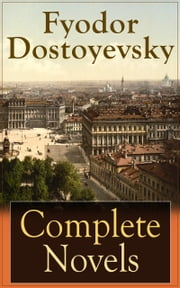 Complete Novels of Fyodor Dostoyevsky - Novels and Novellas by the Great Russian Novelist, Journalist and Philosopher, including Crime and Punishment, The Idiot, The Brothers Karamazov, Demons, The House of the Dead and many more ebook by Fyodor Dostoyevsky,Constance Garnett