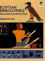 Egyptian Hieroglyphics - How to Read and Write Them ebook by Stephane Rossini