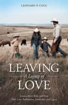 Leaving A Legacy of Love ebook by Leonard P. Cole