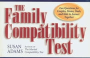 The Family Compatibility Test: Fun Questions for Couples, Moms, Dads, and Kids to Answer Together ebook by Susan Adams