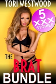 The Brat Bundle : 5 XXX Stories (Age Difference Rough Sex Spanking Erotica) ebook by Tori Westwood