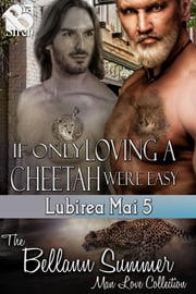 If Only Loving a Cheetah Were Easy ebook by Bellann Summer