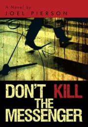 Don't Kill the Messenger - A Novel ebook by Joel Pierson