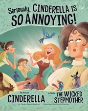 Seriously, Cinderella Is SO Annoying! - The Story of Cinderella as Told by the Wicked Stepmother ebook by Trisha Sue Speed Shaskan,Gerald Claude Guerlais