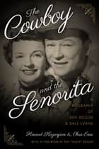 The Cowboy and the Senorita - A Biography of Roy Rogers and Dale Evans ebook by Chris Enss, Howard Kazanjian
