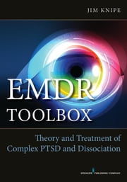 EMDR Toolbox - Theory and Treatment of Complex PTSD and Dissociation ebook by James Knipe, PhD