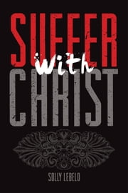 Suffer with Christ ebook by Solly Lebelo