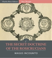 The Secret Doctrine of the Rosicrucians (Illustrated Edition) ebook by Magus Incognito