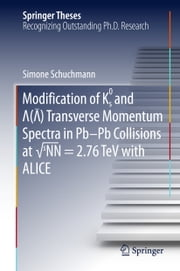 Modification of K0s and Lambda(AntiLambda) Transverse Momentum Spectra in Pb-Pb Collisions at √sNN = 2.76 TeV with ALICE ebook by Simone Schuchmann