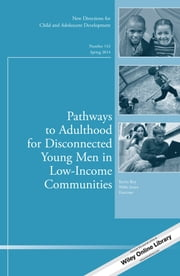 Pathways to Adulthood for Disconnected Young Men in Low-Income Communities - New Directions for Child and Adolescent Development, Number 143 ebook by Kevin Roy,Nikki Jones