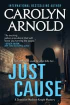 Just Cause - Detective Madison Knight Series, #5 ebook by Carolyn Arnold