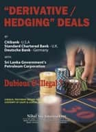 """Derivatives/Hedging"" Deals - By Citibank U.S.A Standard Charter Bank U.K Deutsche Bank Germany ebook by Nihal Sri Ameresekere"