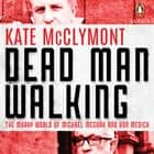Dead Man Walking - The murky world of Michael McGurk and Ron Medich audiobook by Kate McClymont