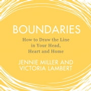Boundaries: How to Draw the Line in Your Head, Heart and Home Audiolibro by Jennie Miller, Victoria Lambert