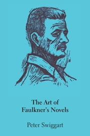 The Art of Faulkner's Novels ebook by Peter Swiggart