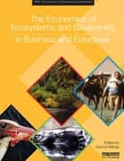 The Economics of Ecosystems and Biodiversity in Business and Enterprise ebook by Joshua Bishop