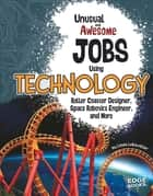 Unusual and Awesome Jobs Using Technology ebook by Linda LeBoutillier