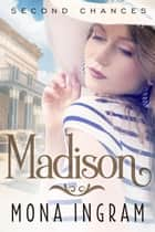Madison - Second Chances Series, #3 ebook by Mona Ingram