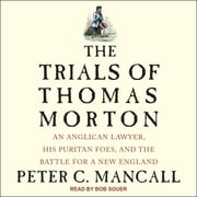 The Trials of Thomas Morton - An Anglican Lawyer, His Puritan Foes, and the Battle for a New England audiobook by Peter C. Mancall