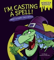 I'm Casting a Spell! - Meet a Fairy-Tale Witch ebook by Lisa  Bullard,Diego  Diaz