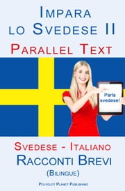 Imparare lo svedese II - Parallel Text (Italiano - Svedese) Racconti Brevi (Bilingue) ebook by Polyglot Planet Publishing