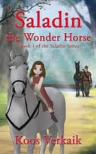Saladin the Wonder Horse ebook by Koos Verkaik