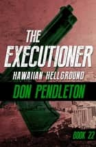Hawaiian Hellground eBook by Don Pendleton
