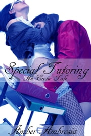Special Tutoring: An Erotic Tale ebook by Amber Ambrosia