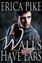 The Walls Have Ears ebook by Erica Pike
