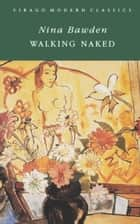 Walking Naked ebook by Nina Bawden