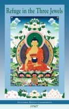 Refuge in the Three Jewels eBook ebook by FPMT