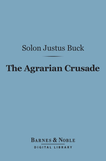 The Agrarian Crusade (Barnes & Noble Digital Library) - A Chronicle of the Farmer in Politics ebook by Solon Justus Buck