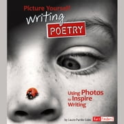 Picture Yourself Writing Poetry - Using Photos to Inspire Writing audiobook by Laura Purdie Salas