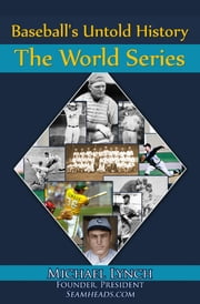 Baseball's Untold History: The World Series ebook by Michael Lynch