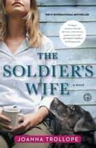 The Soldier's Wife - A Novel ebook by Joanna Trollope