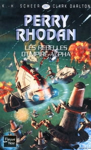 Perry Rhodan n°257 - Les rebelles d'Empire-Alpha - Cycle Aphilie volume 2 ebook by Claude LAMY, Jean-Michel ARCHAIMBAULT, Guy ROGER,...