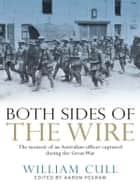 Both Sides of the Wire - The memoir of an Australian officer captured during the Great War ebook by William Cull, Aaron Pegram