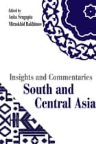Insights and Commentaries: South and Central Asia - South and Central Asia ebook by Ms Anita Sengupta, Mr Mirzokhid Rakhimov