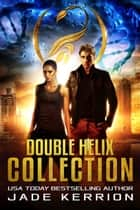 Double Helix Collection ebook by Jade Kerrion, Double Helix