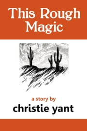 This Rough Magic - a short story ebook by Christie Yant